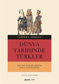 Dünya Tarihinde Türkler - Asya'nın Bozkırlarından Avrupa'nın İçlerine