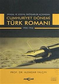 Siyasal ve Sosyal Değişmeler Açısından Cumhuriyet Dönemi Türk Romanı 1920-1946