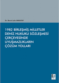 1982 Birleşmiş Milletler Deniz Hukuku Sözleşmesi Çerçevesinde Uyuşmazlıkların Çözüm Yolları