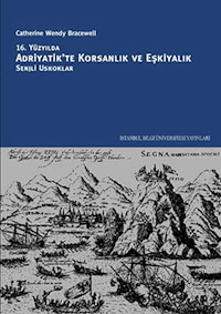 16. Yüzyılda Adriyatik'te Korsanlık ve Eşkiyalık