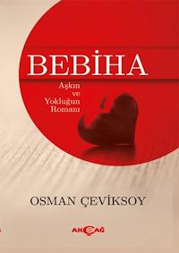 Bebiha - Aşkın ve Yokluğun Romanı