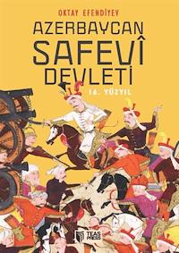Azerbaycan Safevi Devleti - 16. Yüzyıl