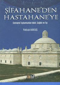 Şifahane'den Hastahane'ye - Osmanlı Toplumunda Vakıf, Sağlık ve Tıp
