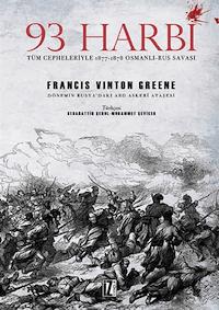 93 Harbi : Tüm Cepheleriyle 1877-1878 Osmanlı-Rus Savaşı