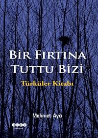 Bir Fırtına Tuttu Bizi - Türküler Kitabı