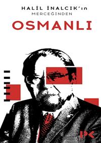 Osmanlı - Halil İnalcık'ın Merceğinden
