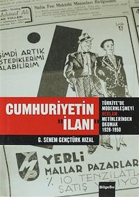 Cumhuriyetin İlanı Türkiye'de Modernleşmeyi Reklam Metinlerinden Okumak (1928-1950)
