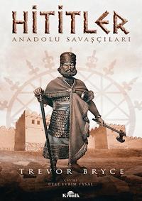 Hititler - Anadolu Savaşçıları