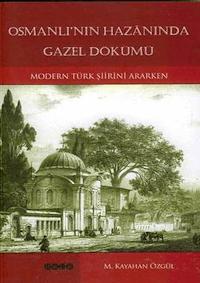 Osmanlı'nın Hazanında Gazel Dökümü - Modern Türk Şiirini Ararken