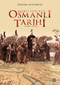 Herkes İçin Kısa Osmanlı Tarihi 1302 - 1922