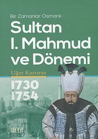 Bir Zamanlar Osmanlı - Sultan 1. Mahmud ve Dönemi 1730-1754