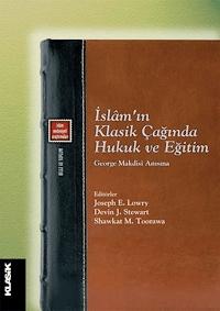 İslam'ın Klasik Çağında Hukuk ve Eğitim - George Makdisi Anısına