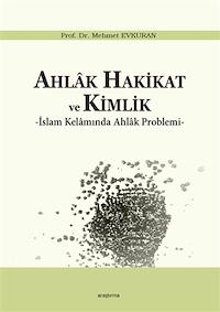 Ahlak Hakikat ve Kimlik İslam Kelamında Ahlak Problemi
