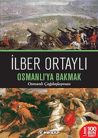 Osmanlı'ya Bakmak -  Osmanlı Çağdaşlaşması