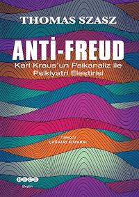 Anti - Freud / Karl Kraus'un Psikanaliz ile Psikiyatri Eleştirisi