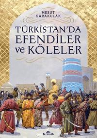Türkistan'da Efendiler ve Köleler