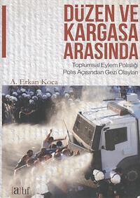 Düzen ve Kargaşa Arasında - Toplumsal Eylem Polisliği Polis Açısından Gezi Olayları