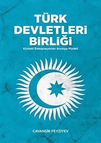 Türk Devletleri Birliği - Küresel Entegrasyonun Avrasya Modeli