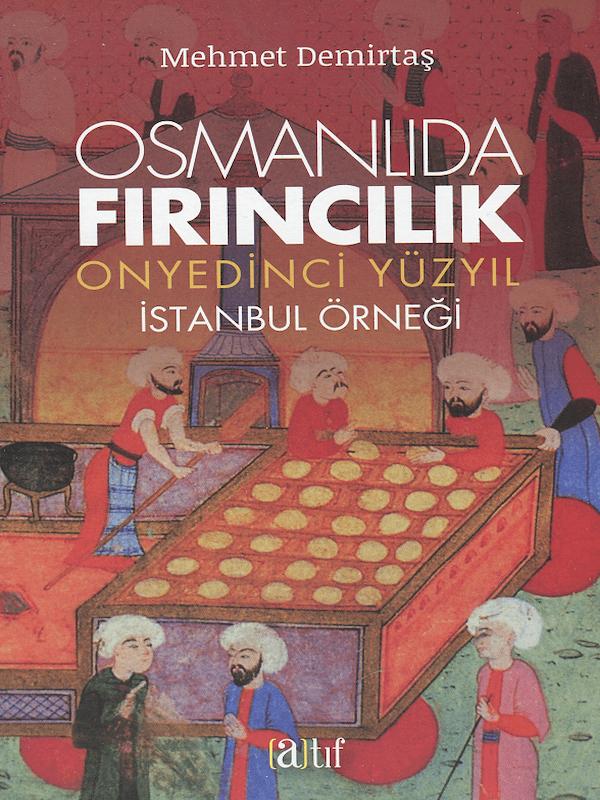 Osmanlıda Fırıncılık - Onyedinci Yüzyıl İstanbul Örneği